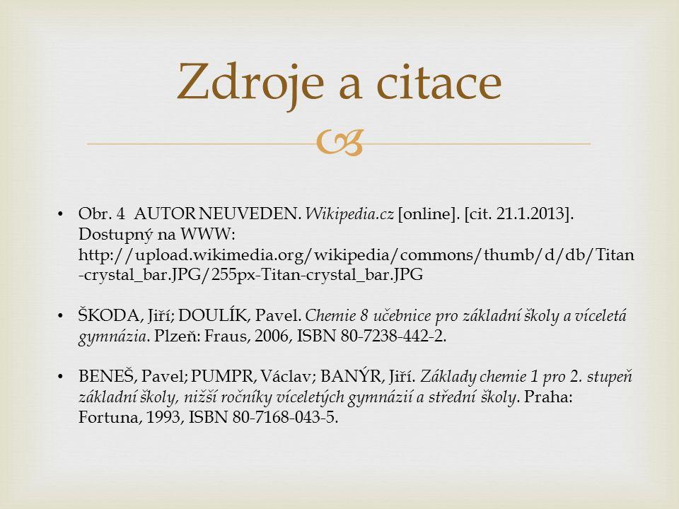  Zdroje a citace Obr. 4 AUTOR NEUVEDEN. Wikipedia.cz [online].