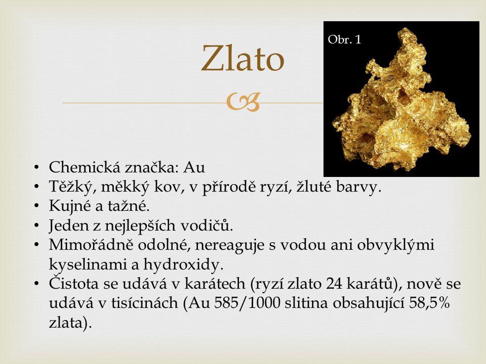  Zlato Chemická značka: Au Těžký, měkký kov, v přírodě ryzí, žluté barvy.