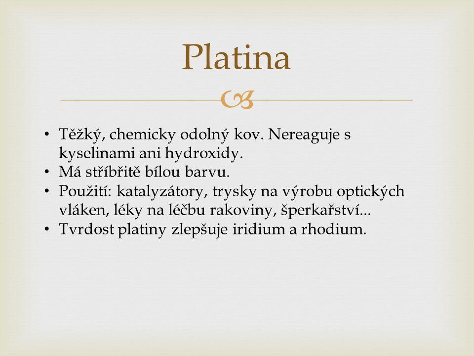  Platina Těžký, chemicky odolný kov. Nereaguje s kyselinami ani hydroxidy.