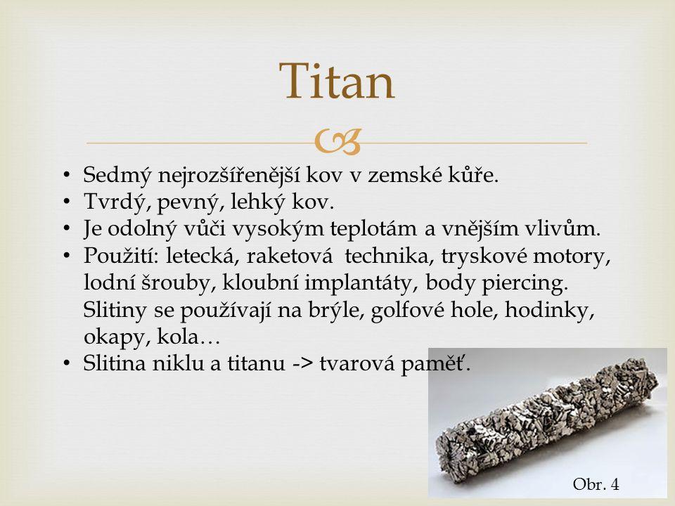  Obr. 4 Titan Sedmý nejrozšířenější kov v zemské kůře.