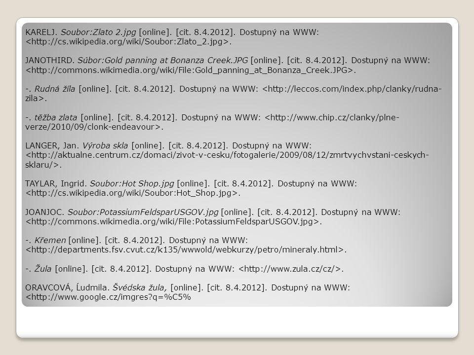KARELJ. Soubor:Zlato 2.jpg [online]. [cit. 8.4.2012]. Dostupný na WWW:. JANOTHIRD. Súbor:Gold panning at Bonanza Creek.JPG [online]. [cit. 8.4.2012].