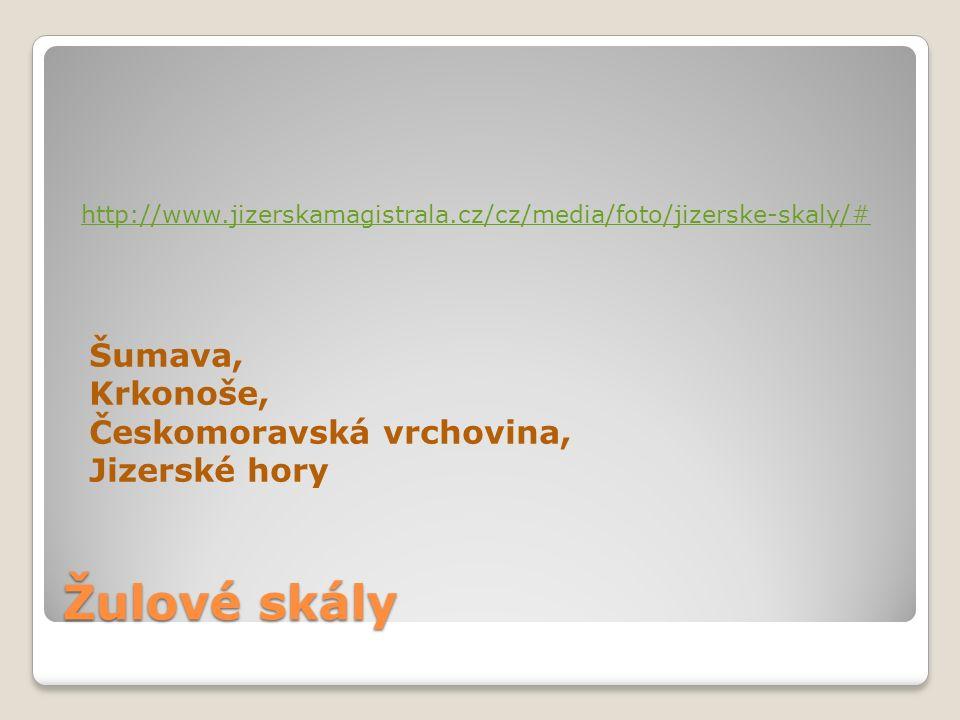 Žulové skály http://www.jizerskamagistrala.cz/cz/media/foto/jizerske-skaly/# Šumava, Krkonoše, Českomoravská vrchovina, Jizerské hory
