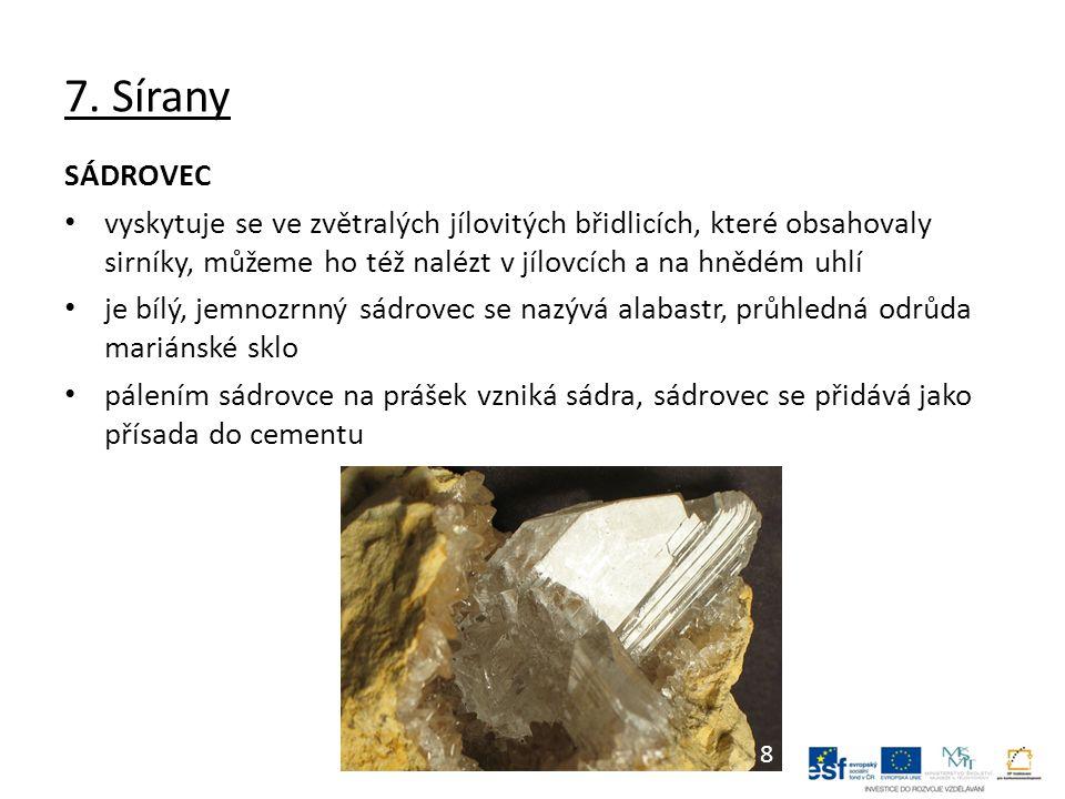 7. Sírany SÁDROVEC vyskytuje se ve zvětralých jílovitých břidlicích, které obsahovaly sirníky, můžeme ho též nalézt v jílovcích a na hnědém uhlí je bí