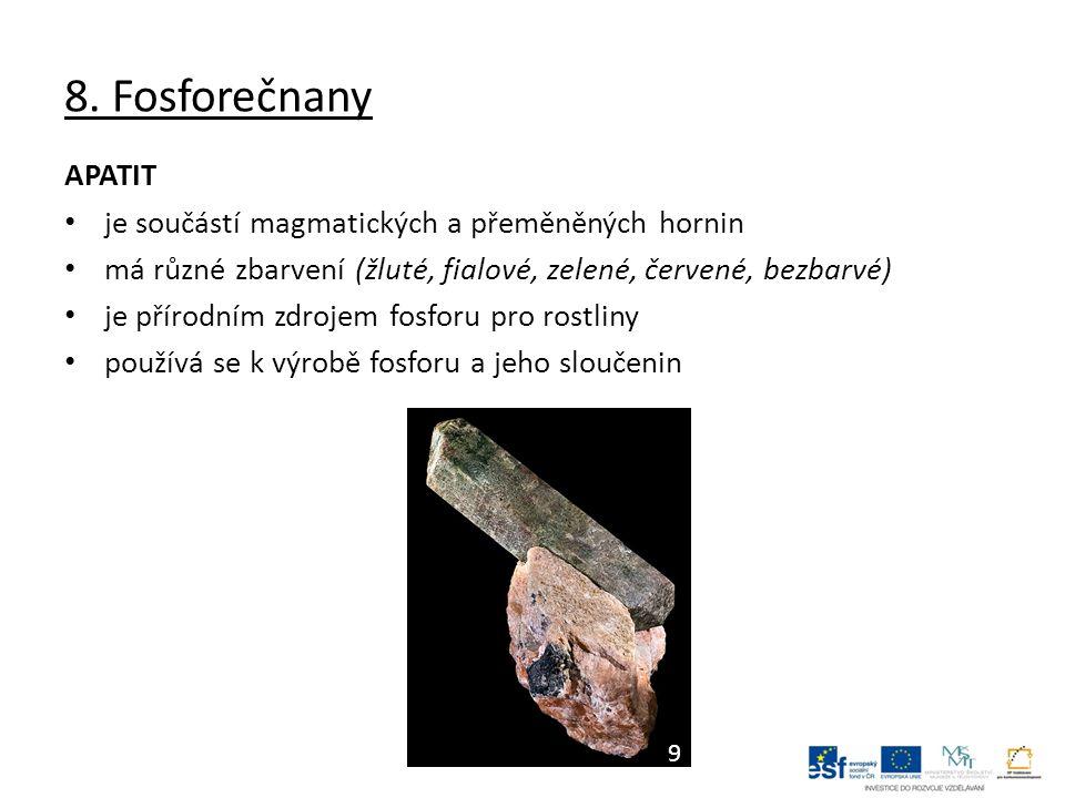 8. Fosforečnany APATIT je součástí magmatických a přeměněných hornin má různé zbarvení (žluté, fialové, zelené, červené, bezbarvé) je přírodním zdroje