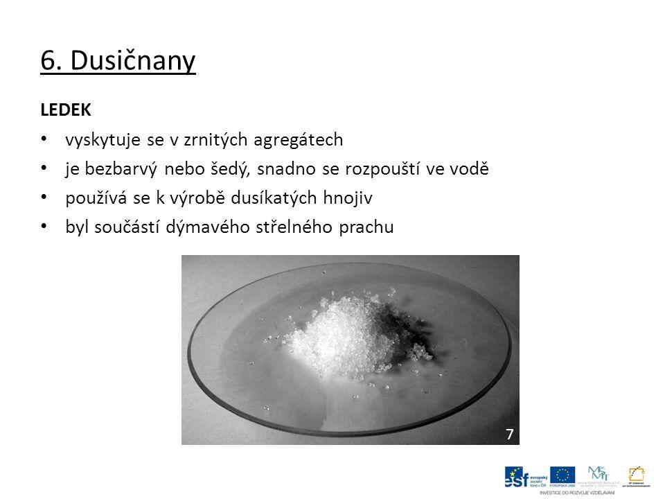 6. Dusičnany LEDEK vyskytuje se v zrnitých agregátech je bezbarvý nebo šedý, snadno se rozpouští ve vodě používá se k výrobě dusíkatých hnojiv byl sou