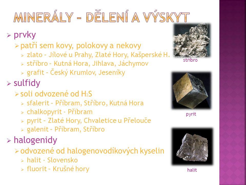  prvky  patří sem kovy, polokovy a nekovy  zlato – Jílové u Prahy, Zlaté Hory, Kašperské H.