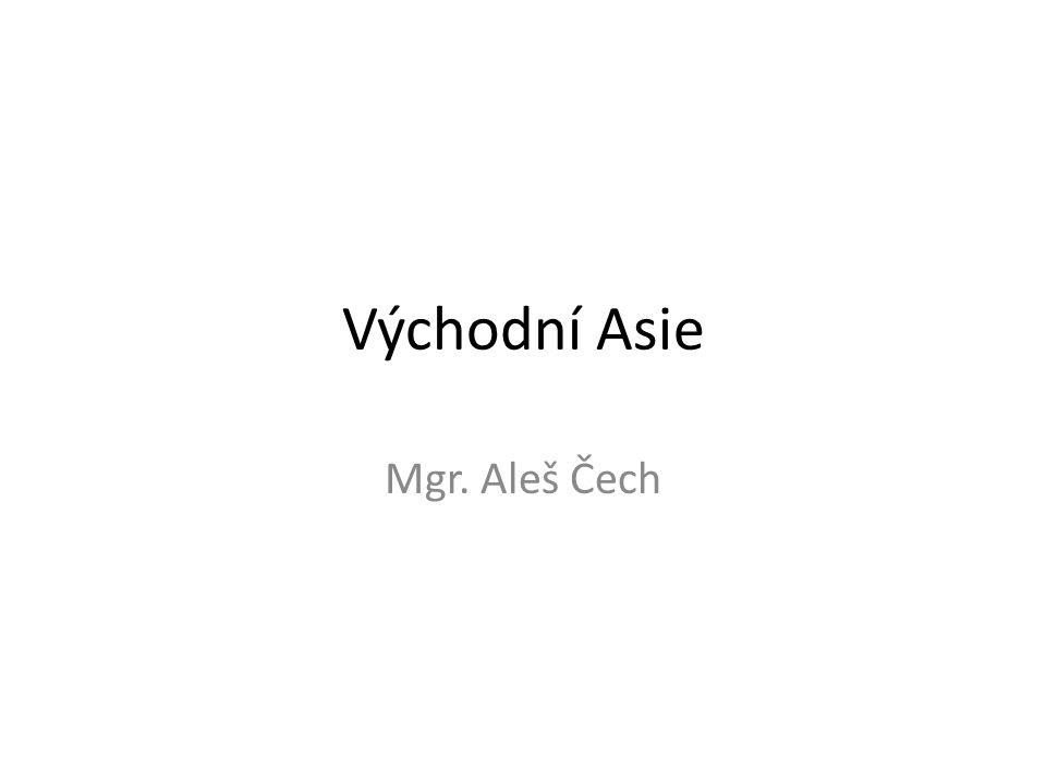Východní Asie Mgr. Aleš Čech
