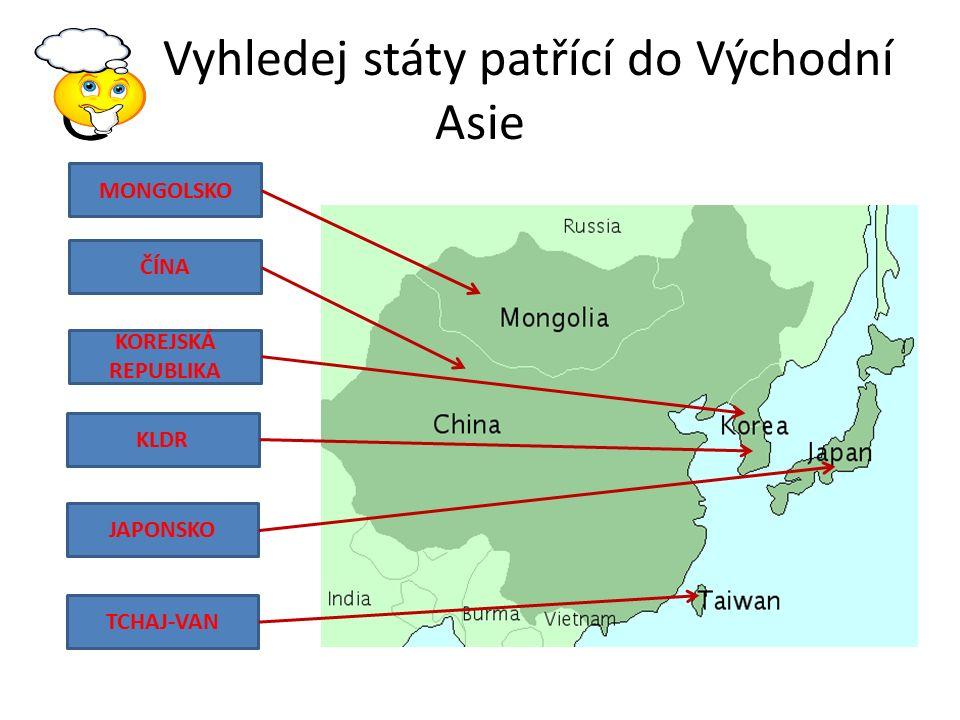 Vyhledej státy patřící do Východní Asie ČÍNA KOREJSKÁ REPUBLIKA KLDR JAPONSKO TCHAJ-VAN MONGOLSKO