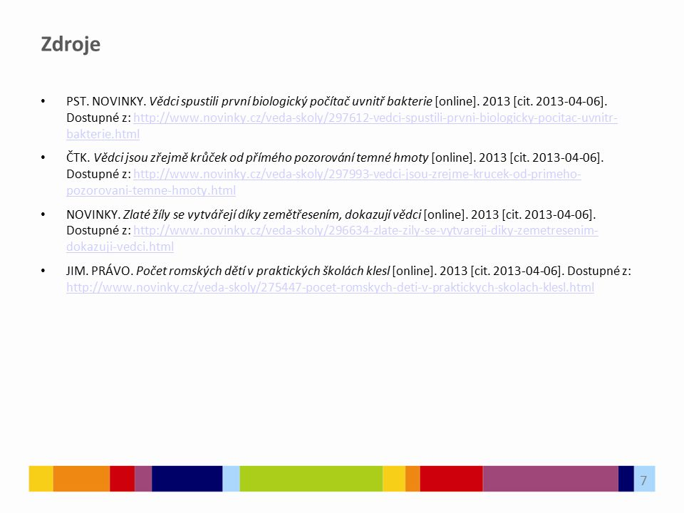 Zdroje PST. NOVINKY. Vědci spustili první biologický počítač uvnitř bakterie [online]. 2013 [cit. 2013-04-06]. Dostupné z: http://www.novinky.cz/veda-
