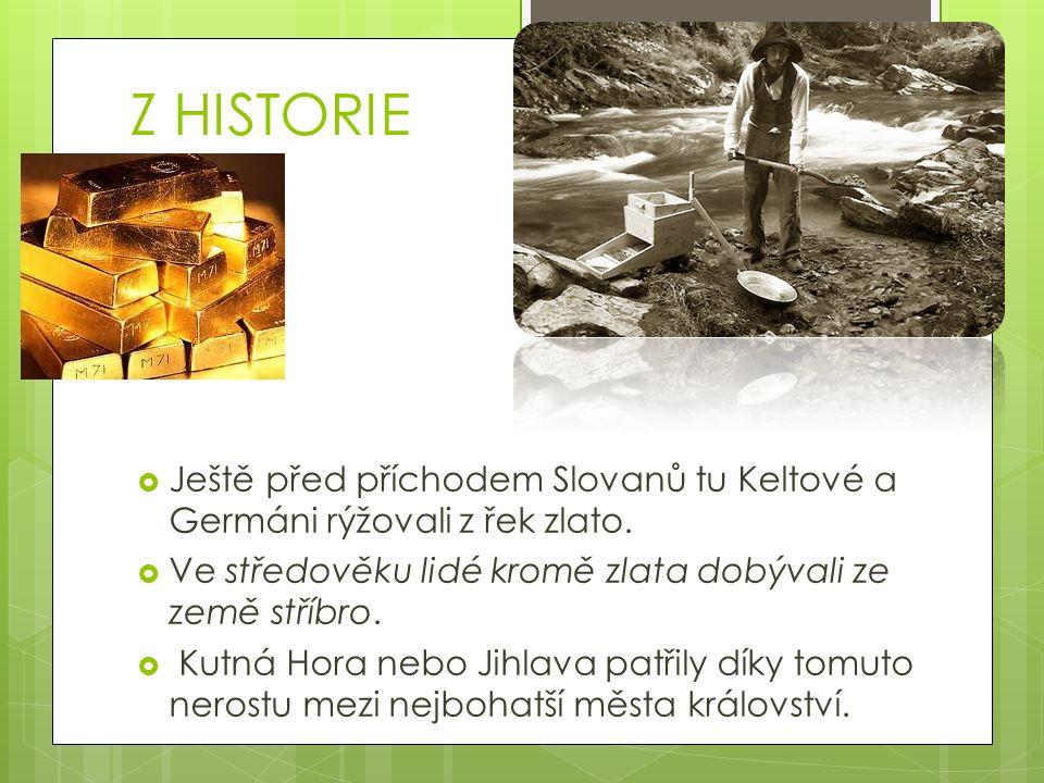 Z HISTORIE  Ještě před příchodem Slovanů tu Keltové a Germáni rýžovali z řek zlato.