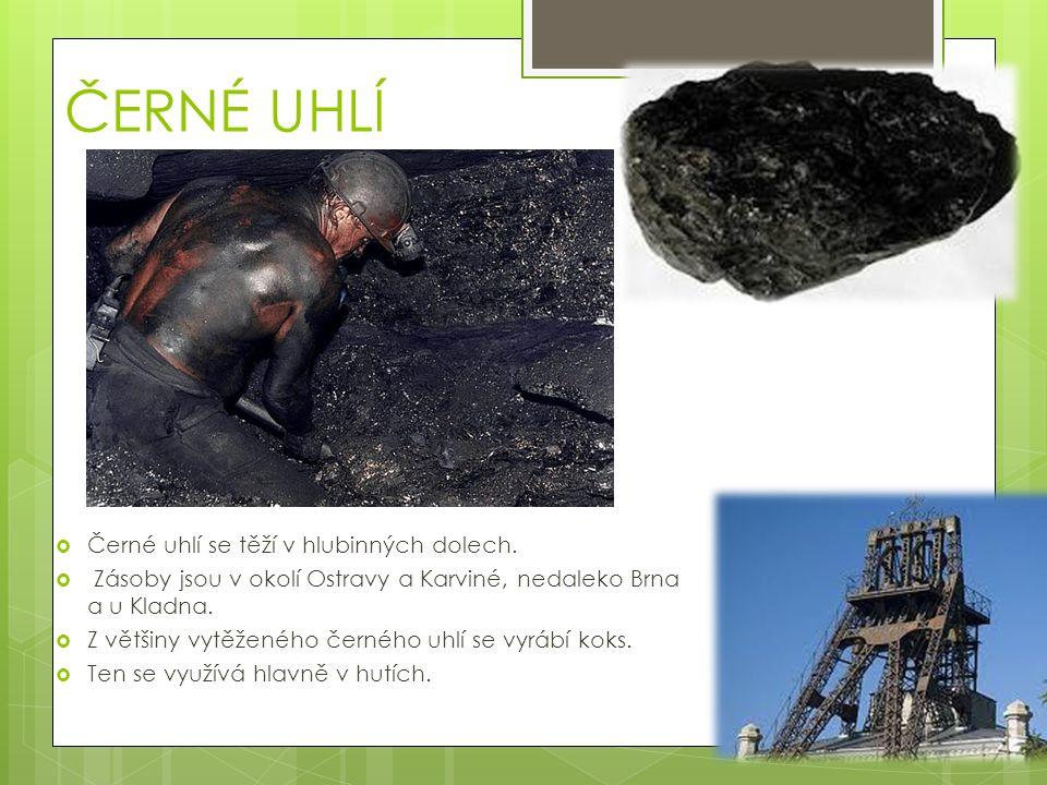 ČERNÉ UHLÍ  Černé uhlí se těží v hlubinných dolech.