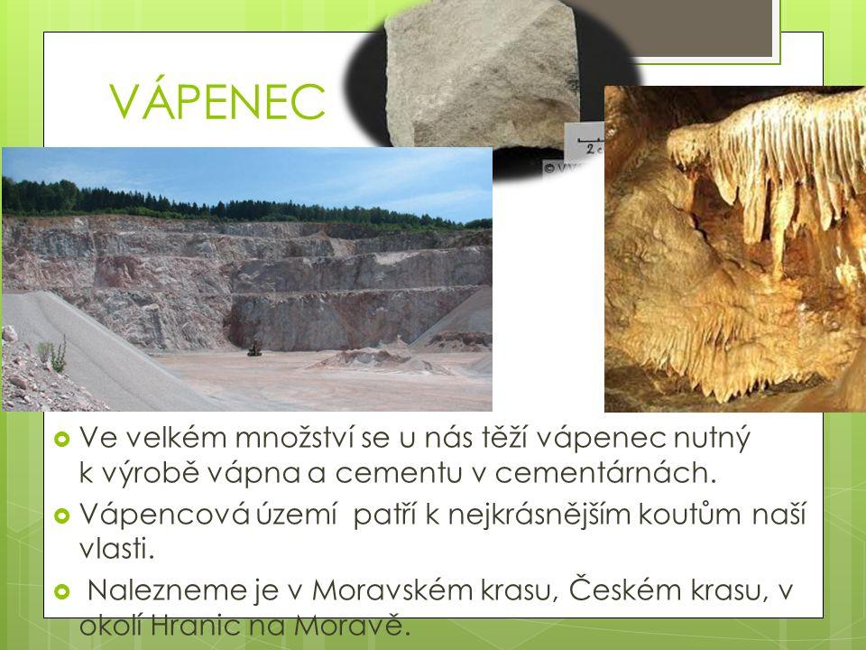 VÁPENEC  Ve velkém množství se u nás těží vápenec nutný k výrobě vápna a cementu v cementárnách.