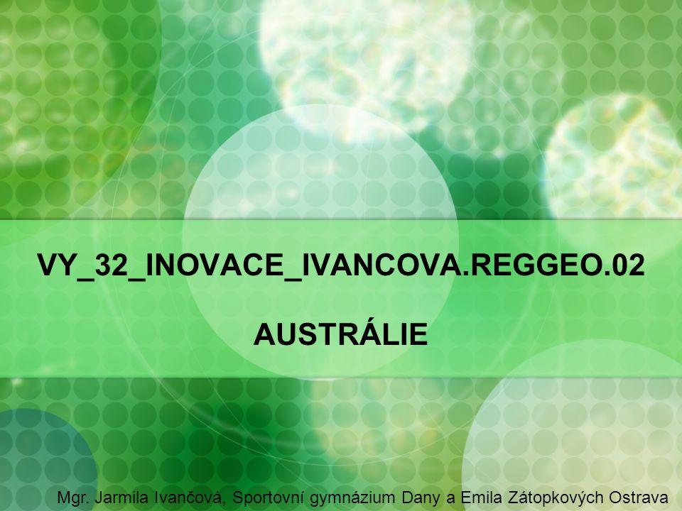VY_32_INOVACE_IVANCOVA.REGGEO.02 AUSTRÁLIE Mgr.