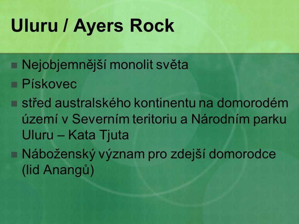 Uluru / Ayers Rock Nejobjemnější monolit světa Pískovec střed australského kontinentu na domorodém území v Severním teritoriu a Národním parku Uluru – Kata Tjuta Náboženský význam pro zdejší domorodce (lid Anangů)