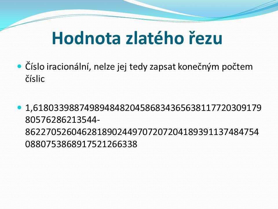Hodnota zlatého řezu Číslo iracionální, nelze jej tedy zapsat konečným počtem číslic 1,618033988749894848204586834365638117720309179 80576286213544 8622705260462818902449707207204189391137484754 0880753868917521266338