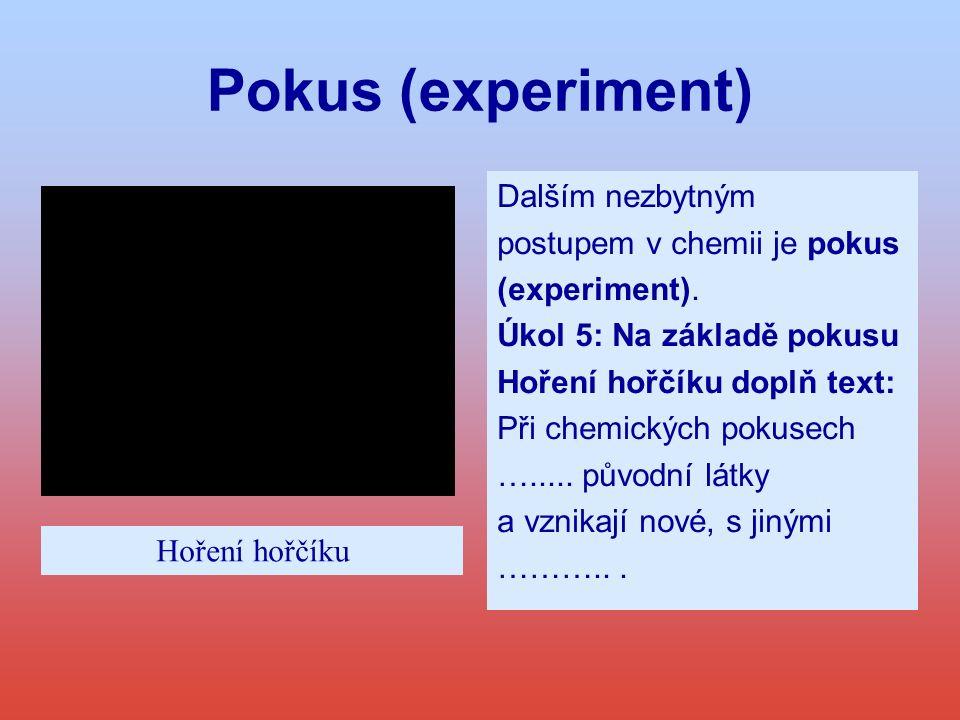 Pokus (experiment) Dalším nezbytným postupem v chemii je pokus (experiment). Úkol 5: Na základě pokusu Hoření hořčíku doplň text: Při chemických pokus