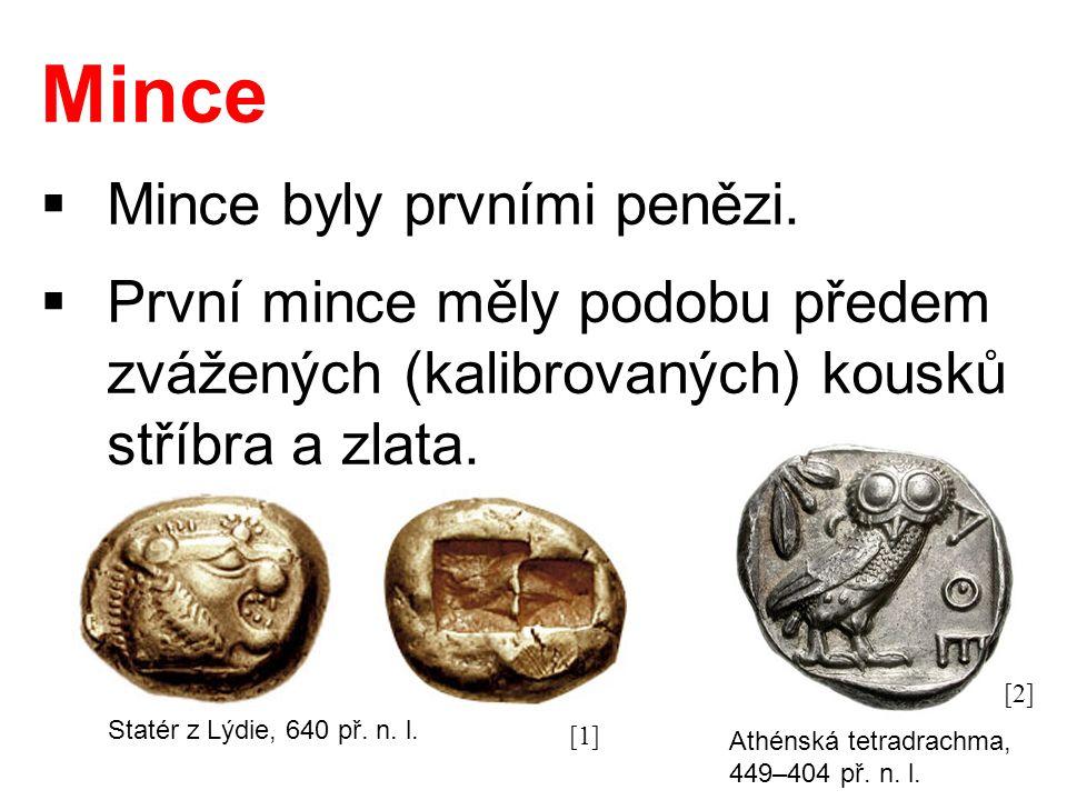Mince  Mince byly prvními penězi.