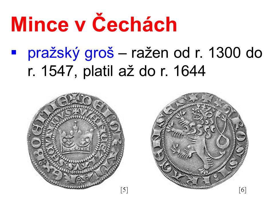 Mince v Čechách  pražský groš – ražen od r. 1300 do r. 1547, platil až do r. 1644 [5][6]