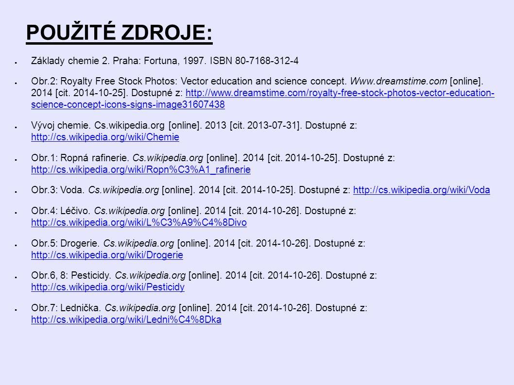 POUŽITÉ ZDROJE: ● Základy chemie 2. Praha: Fortuna, 1997. ISBN 80-7168-312-4 ● Obr.2: Royalty Free Stock Photos: Vector education and science concept.