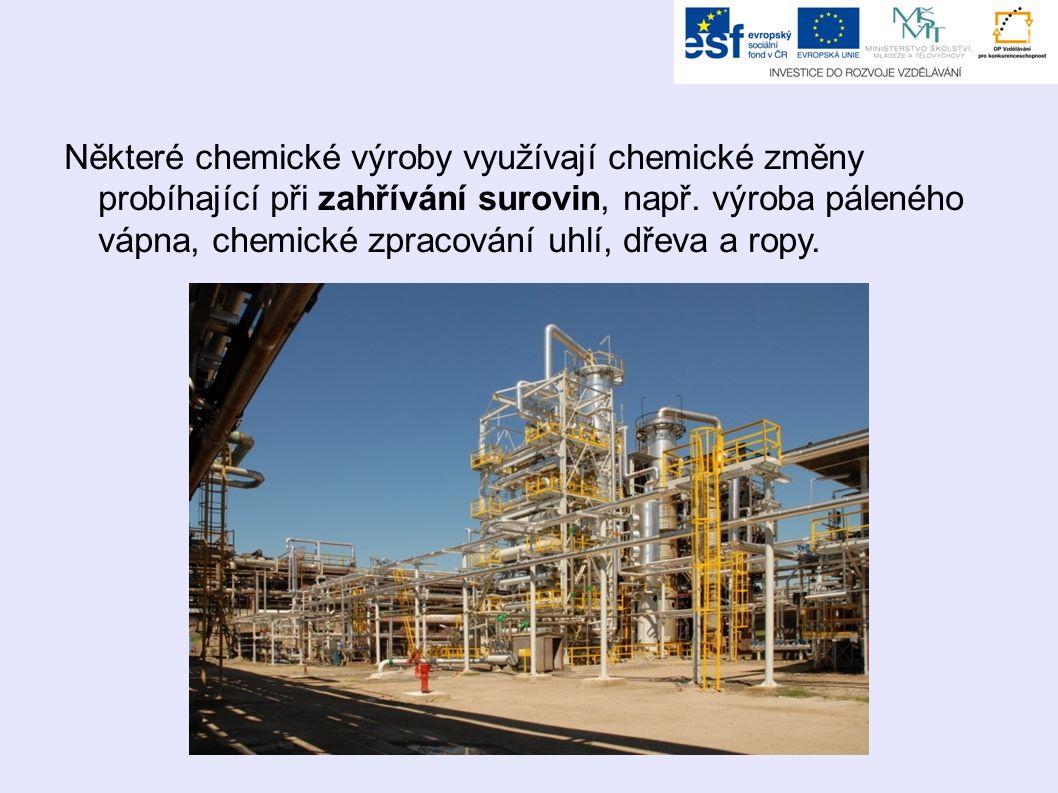 Některé chemické výroby využívají chemické změny probíhající při zahřívání surovin, např. výroba páleného vápna, chemické zpracování uhlí, dřeva a rop