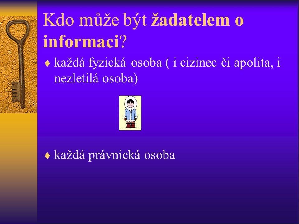 Kdo může být žadatelem o informaci?  každá fyzická osoba ( i cizinec či apolita, i nezletilá osoba)  každá právnická osoba