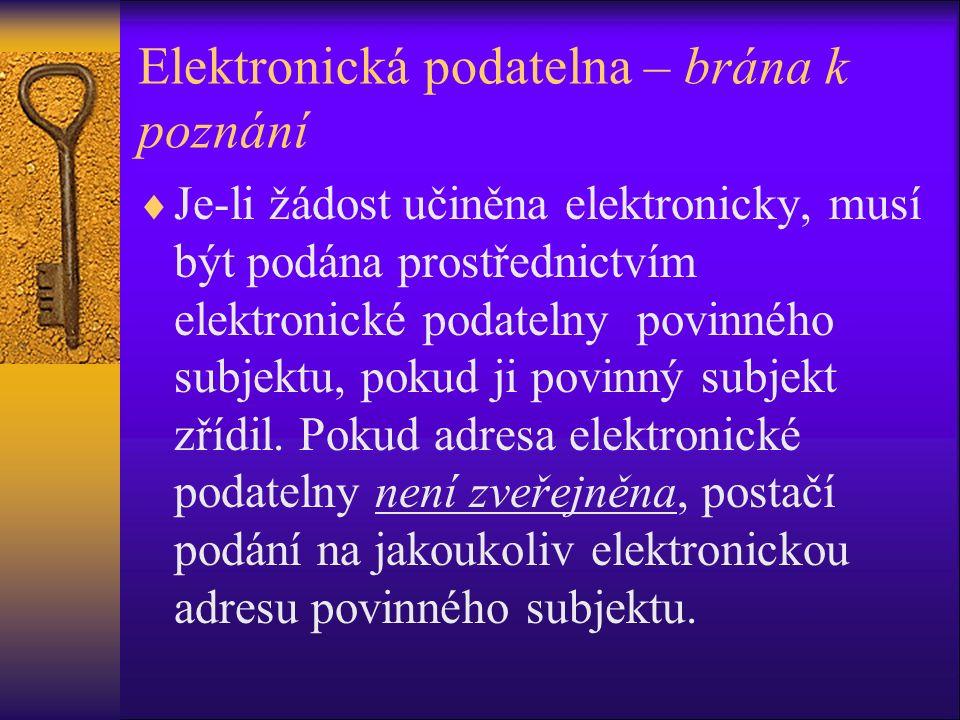 Elektronická podatelna – brána k poznání  Je-li žádost učiněna elektronicky, musí být podána prostřednictvím elektronické podatelny povinného subjekt