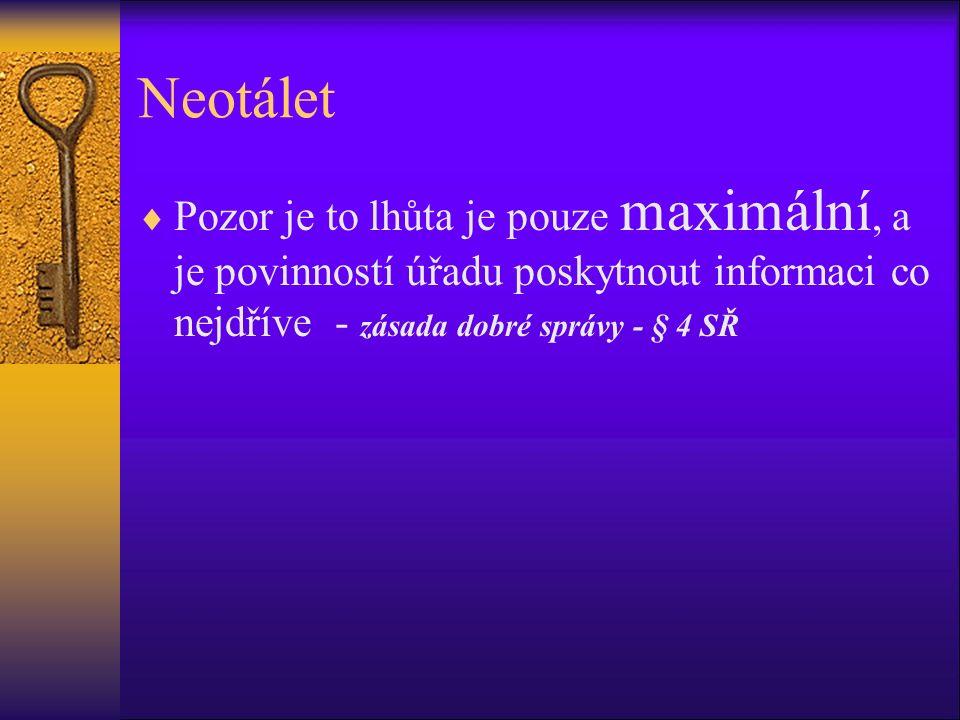 Neotálet  Pozor je to lhůta je pouze maximální, a je povinností úřadu poskytnout informaci co nejdříve - zásada dobré správy - § 4 SŘ