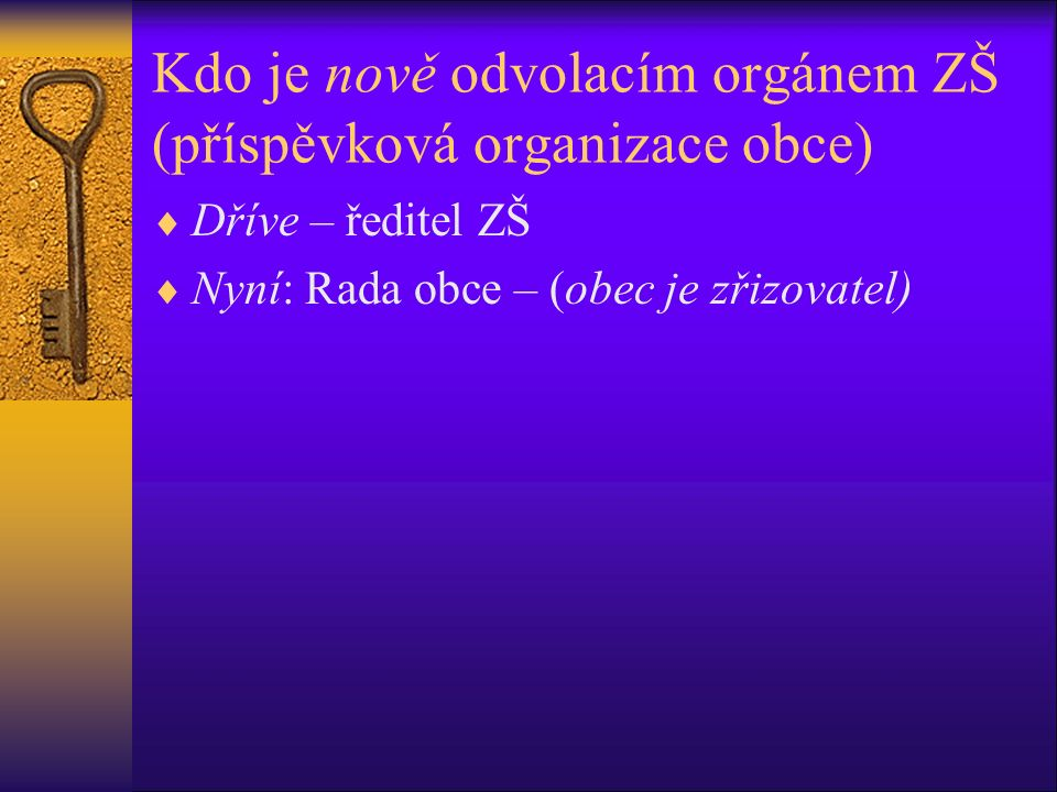 Kdo je nově odvolacím orgánem ZŠ (příspěvková organizace obce)  Dříve – ředitel ZŠ  Nyní: Rada obce – (obec je zřizovatel)