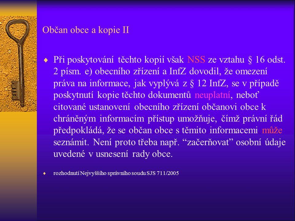 Občan obce a kopie II  Při poskytování těchto kopií však NSS ze vztahu § 16 odst. 2 písm. e) obecního zřízení a InfZ dovodil, že omezení práva na inf