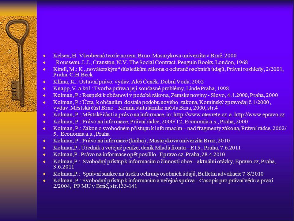  Kelsen, H. Všeobecná teorie norem. Brno: Masarykova univerzita v Brně, 2000  Rousseau, J. J., Cranston, N.V. The Social Contract. Penguin Books, Lo