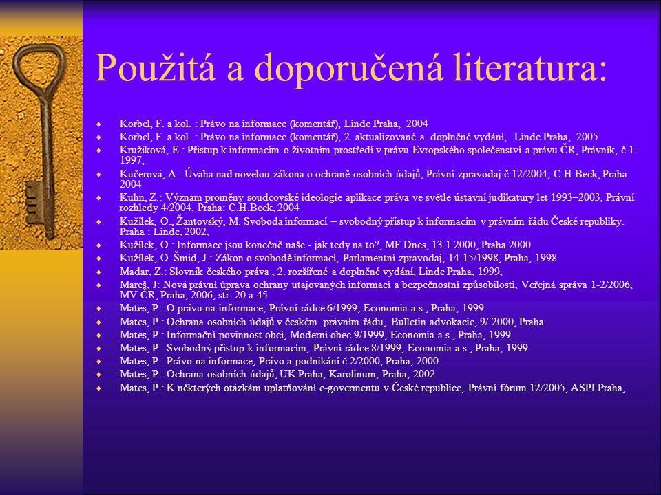 Použitá a doporučená literatura:  Korbel, F. a kol. : Právo na informace (komentář), Linde Praha, 2004  Korbel, F. a kol. : Právo na informace (kome