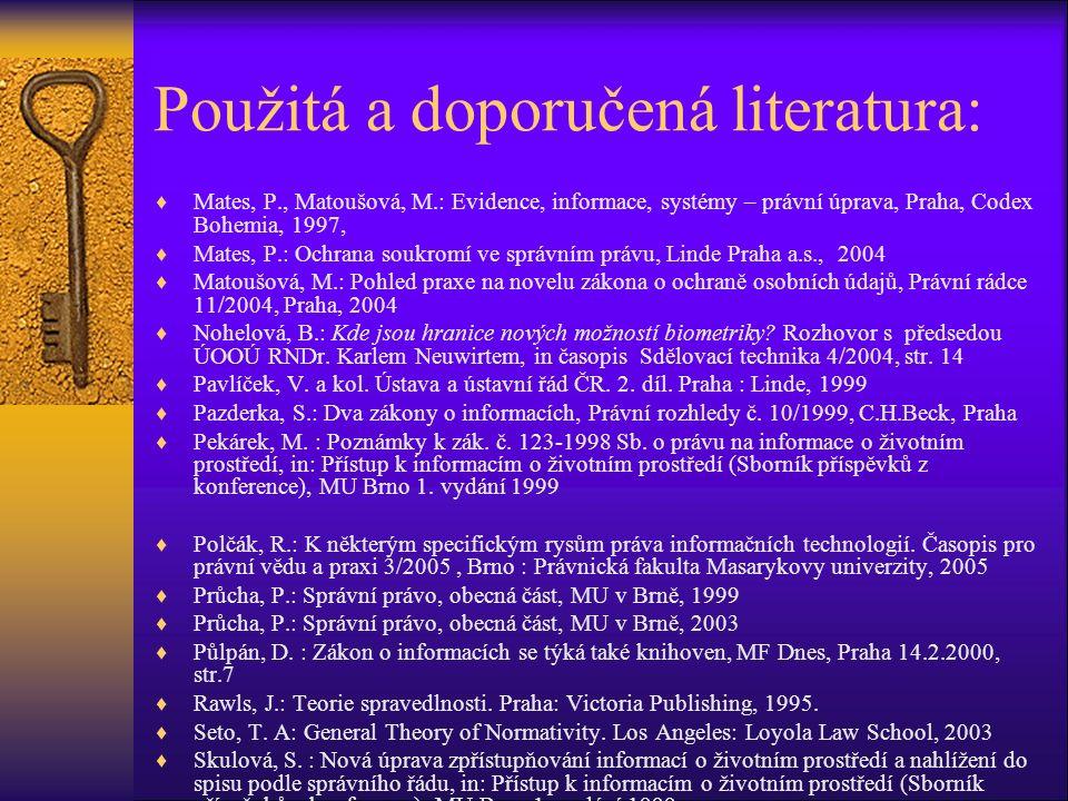 Použitá a doporučená literatura:  Mates, P., Matoušová, M.: Evidence, informace, systémy – právní úprava, Praha, Codex Bohemia, 1997,  Mates, P.: Oc