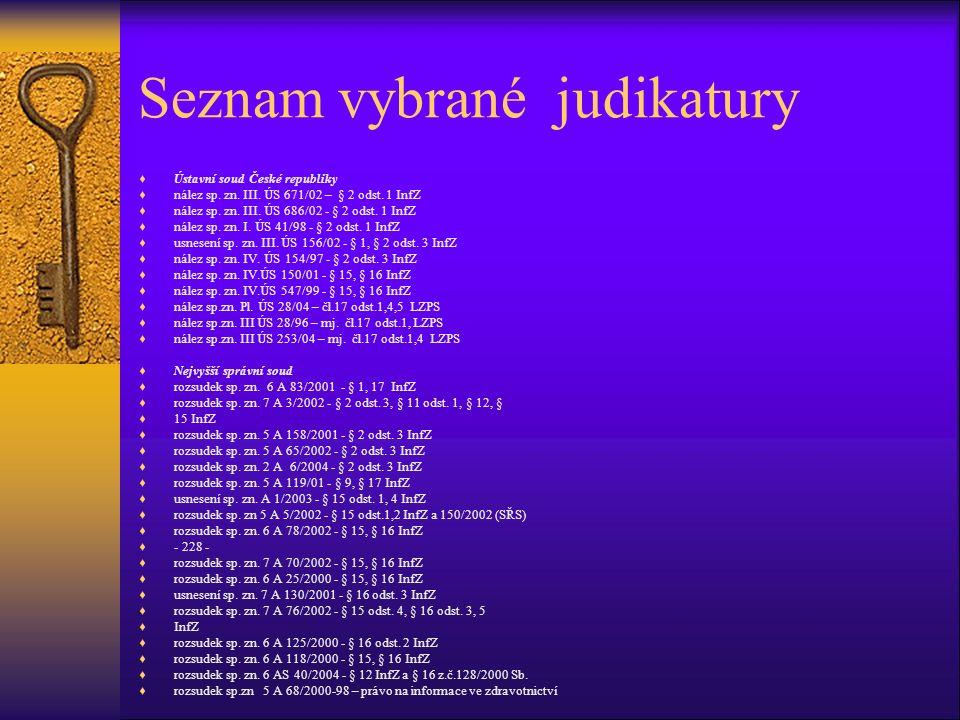 Seznam vybrané judikatury  Ústavní soud České republiky  nález sp. zn. III. ÚS 671/02 – § 2 odst. 1 InfZ  nález sp. zn. III. ÚS 686/02 - § 2 odst.