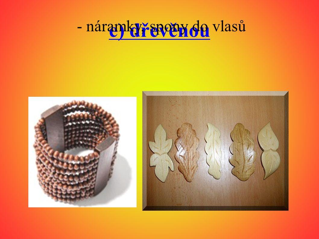 e) dřevěnou - náramky, spony do vlasů