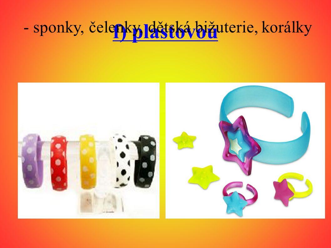 f) plastovou - sponky, čelenky, dětská bižuterie, korálky