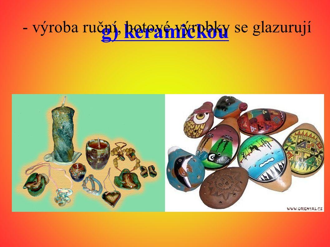 g) keramickou - výroba ruční, hotové výrobky se glazurují