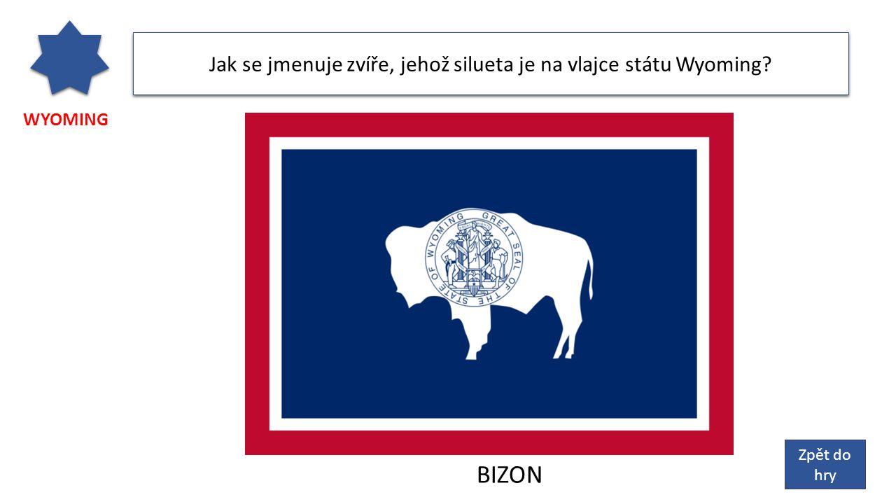 WYOMING Jak se jmenuje zvíře, jehož silueta je na vlajce státu Wyoming? Zpět do hry BIZON