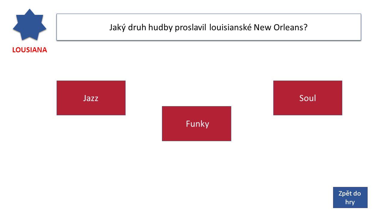 LOUSIANA Jaký druh hudby proslavil louisianské New Orleans? SoulJazz Funky Zpět do hry