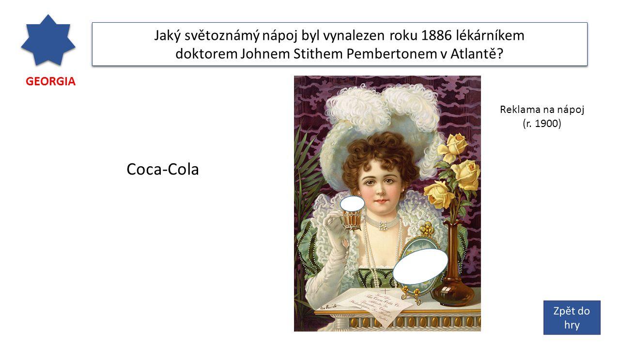 GEORGIA Jaký světoznámý nápoj byl vynalezen roku 1886 lékárníkem doktorem Johnem Stithem Pembertonem v Atlantě.