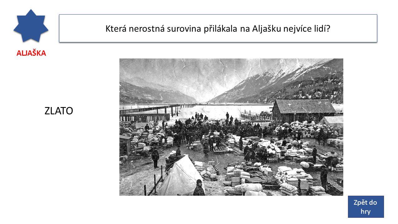 ALJAŠKA Která nerostná surovina přilákala na Aljašku nejvíce lidí? Zpět do hry ZLATO