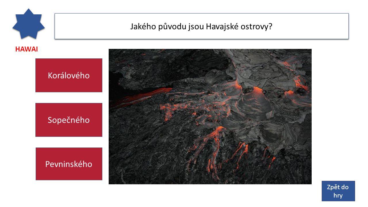 HAWAI Jakého původu jsou Havajské ostrovy? Zpět do hry Pevninského Sopečného Korálového