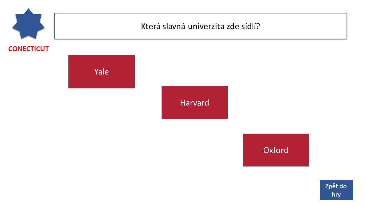 CONECTICUT Která slavná univerzita zde sídlí? Oxford Yale Harvard Zpět do hry