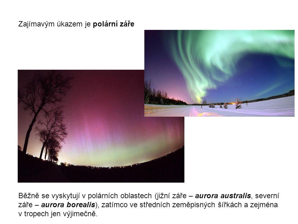 Běžně se vyskytují v polárních oblastech (jižní záře – aurora australis, severní záře – aurora borealis), zatímco ve středních zeměpisných šířkách a zejména v tropech jen výjimečně.