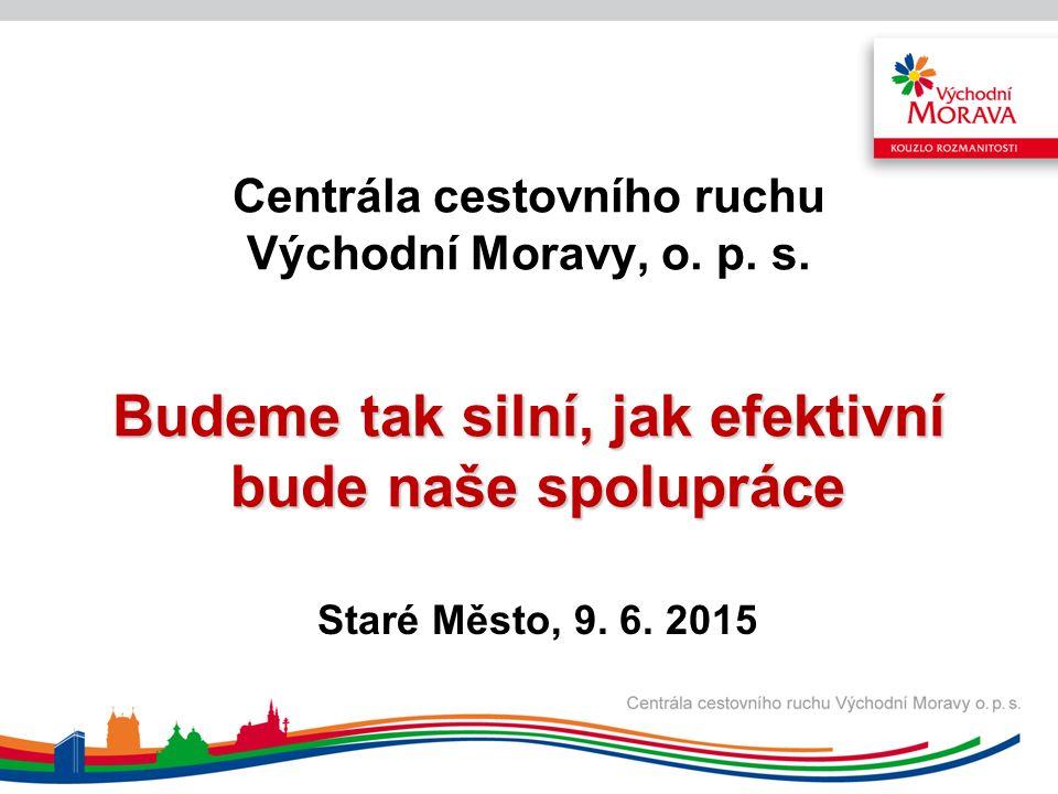 Budeme tak silní, jak efektivní bude naše spolupráce Centrála cestovního ruchu Východní Moravy, o.