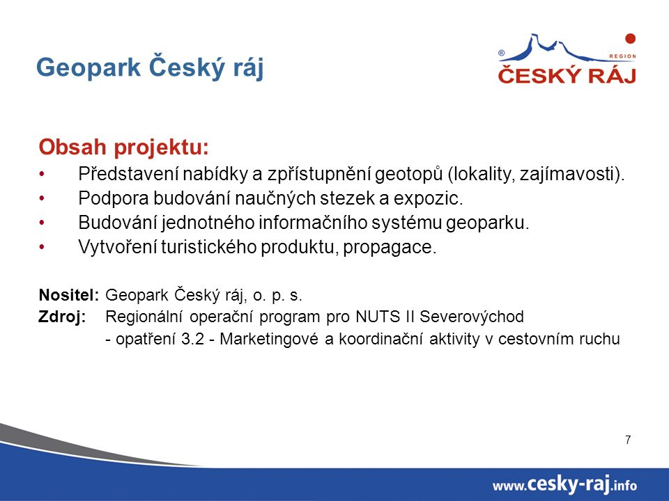 7 Geopark Český ráj Obsah projektu: Představení nabídky a zpřístupnění geotopů (lokality, zajímavosti). Podpora budování naučných stezek a expozic. Bu