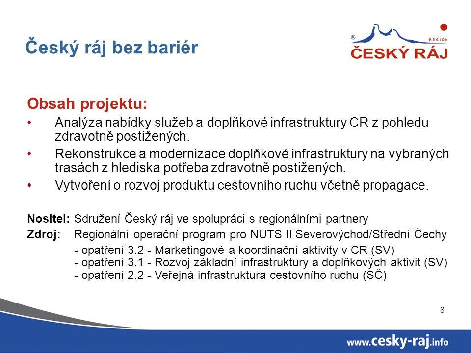 8 Český ráj bez bariér Obsah projektu: Analýza nabídky služeb a doplňkové infrastruktury CR z pohledu zdravotně postižených. Rekonstrukce a modernizac