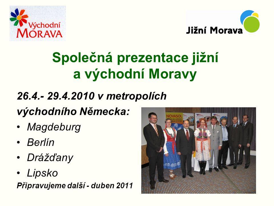 Společná prezentace jižní a východní Moravy 26.4.- 29.4.2010 v metropolích východního Německa: Magdeburg Berlín Drážďany Lipsko Připravujeme další - duben 2011