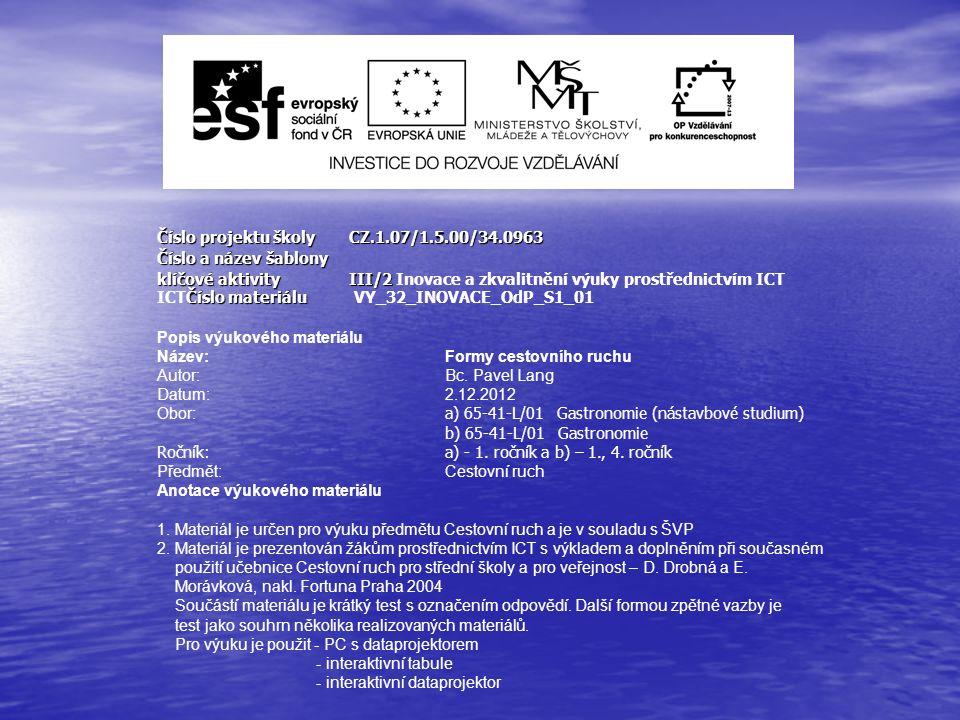Číslo projektu školy CZ.1.07/1.5.00/34.0963 Číslo a název šablony klíčové aktivity III/2 Číslo materiálu klíčové aktivity III/2 Inovace a zkvalitnění