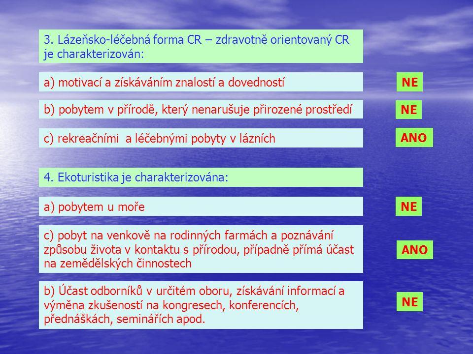 3. Lázeňsko-léčebná forma CR – zdravotně orientovaný CR je charakterizován: a) motivací a získáváním znalostí a dovedností b) pobytem v přírodě, který