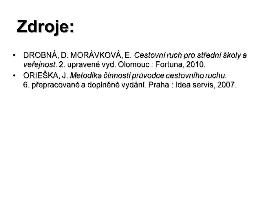 Zdroje: DROBNÁ, D. MORÁVKOVÁ, E. Cestovní ruch pro střední školy a veřejnost. 2. upravené vyd. Olomouc : Fortuna, 2010.DROBNÁ, D. MORÁVKOVÁ, E. Cestov